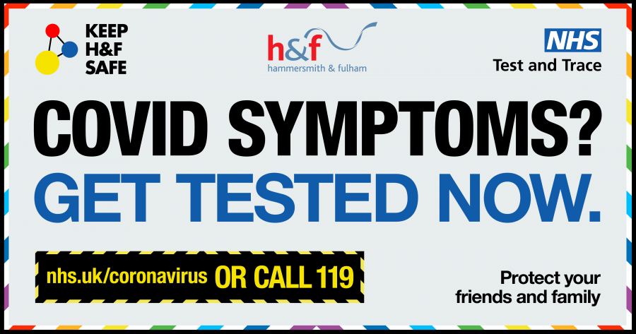 COVID symptoms? Get tested now. Visit nhs.uk/coronavirus or call 119. Protect your family and keep H&F safe.