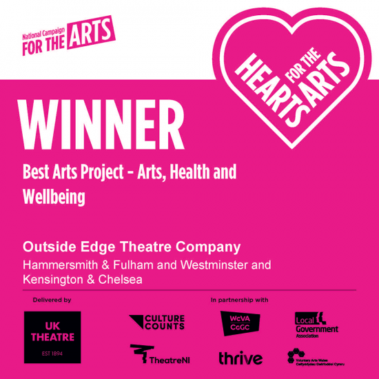 Hearts for the Arts badge - Winner Best Arts Project Arts, Health and Wellbeing: Outside Edge Theatre Company for Hammersmith & Fulham, Westminster and Kensington and Chelsea