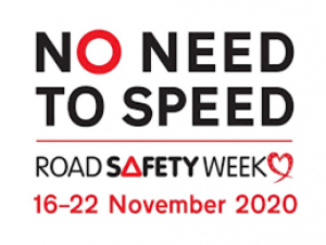 No Need To Speed - Road Safety Week 16 to 22 November 2020